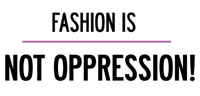 Fashion is not Oppression